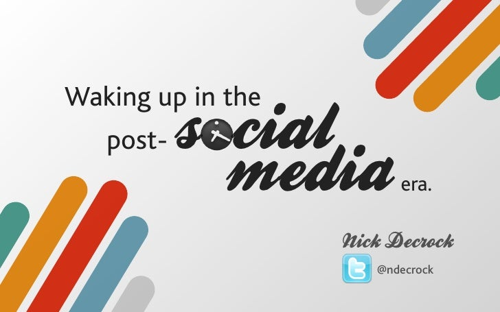 Waking up in the   post-   s cial             media       era.                   Nick Decrock                      @ndecrock