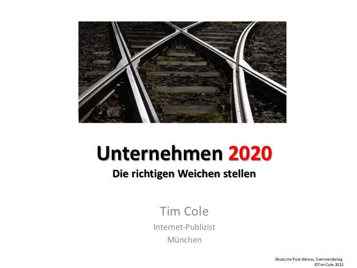 Unternehmen 2020 Die richtigen Weichen stellen          Tim Cole         Internet-Publizist             München           ...