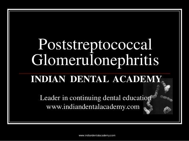 Poststreptococcal Glomerulonephritis INDIAN DENTAL ACADEMY Leader in continuing dental education www.indiandentalacademy.c...