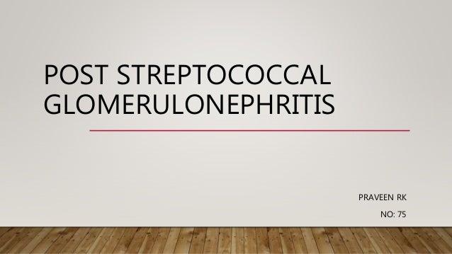 POST STREPTOCOCCAL GLOMERULONEPHRITIS PRAVEEN RK NO: 75