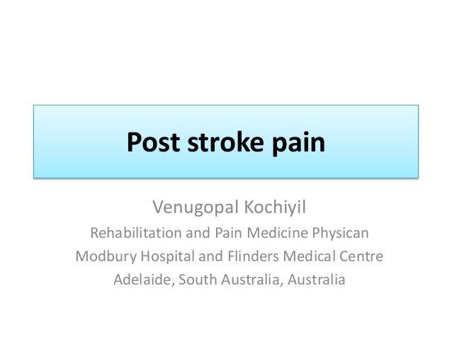Post stroke pain Venugopal Kochiyil Rehabilitation and Pain Medicine Physican Modbury Hospital and Flinders Medical Centre...