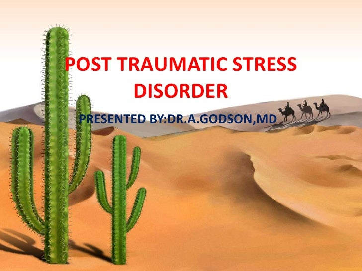 POST TRAUMATIC STRESS      DISORDER PRESENTED BY:DR.A.GODSON,MD