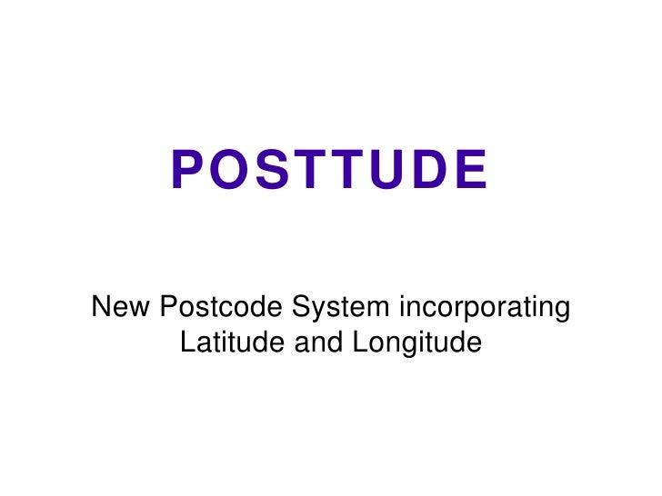 POSTTUDE New Postcode System incorporating Latitude and Longitude