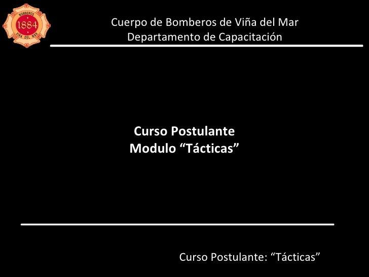 """Cuerpo de Bomberos de Viña del Mar Departamento de Capacitación Curso Postulante Modulo """"Tácticas"""" Curso Postulante: """"Táct..."""