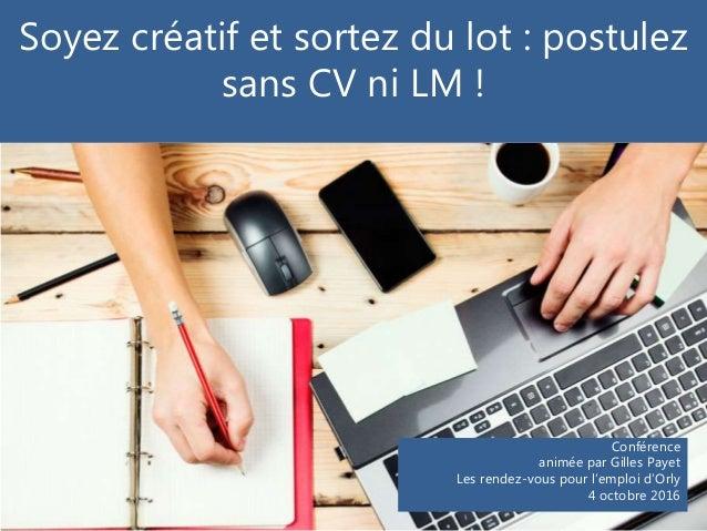 Soyez créatif et sortez du lot : postulez sans CV ni LM ! Conférence animée par Gilles Payet Les rendez-vous pour l'emploi...