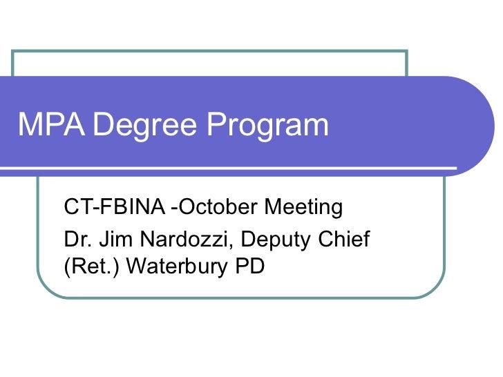 MPA Degree Program CT-FBINA -October Meeting Dr. Jim Nardozzi, Deputy Chief (Ret.) Waterbury PD