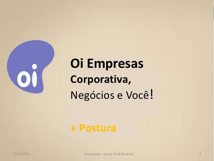Oi Empresas             Corporativa,             Negócios e Você!             + Postura10/11/2011     Corporativa - Grupo ...