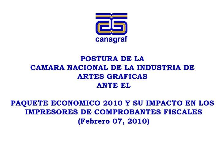 POSTURA DE LA  CAMARA NACIONAL DE LA INDUSTRIA DE  ARTES GRAFICAS  ANTE EL PAQUETE ECONOMICO 2010 Y SU IMPACTO EN LOS  IMP...
