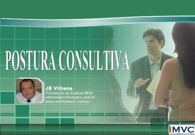 JB Vilhena Presidente do Instituto MVC vilhena@institutomvc.com.br www.institutomvc.com.br