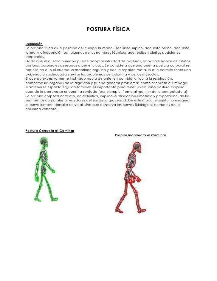 POSTURA FÍSICADefiniciónLa postura física es la posición del cuerpo humano. Decúbito supino, decúbito prono, decúbitolater...