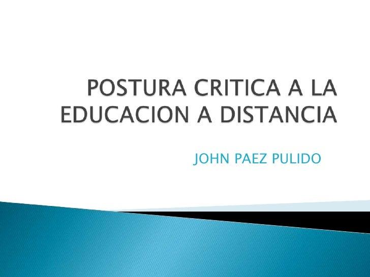 POSTURA CRITICA A LA EDUCACION A DISTANCIA<br />JOHN PAEZ PULIDO<br />