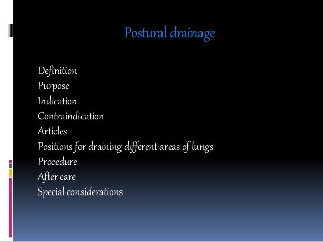 Posturaldrainage Definition Purpose Indication Contraindication Articles Positions for draining different areas of lungs P...
