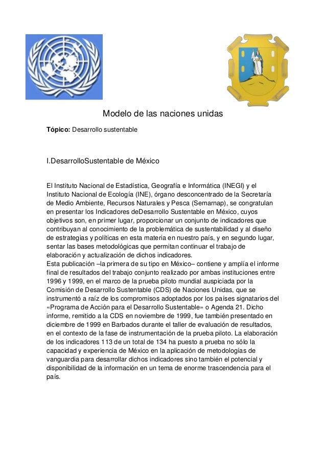 Modelo de las naciones unidas Tópico: Desarrollo sustentable I.DesarrolloSustentable de México El Instituto Nacional de Es...