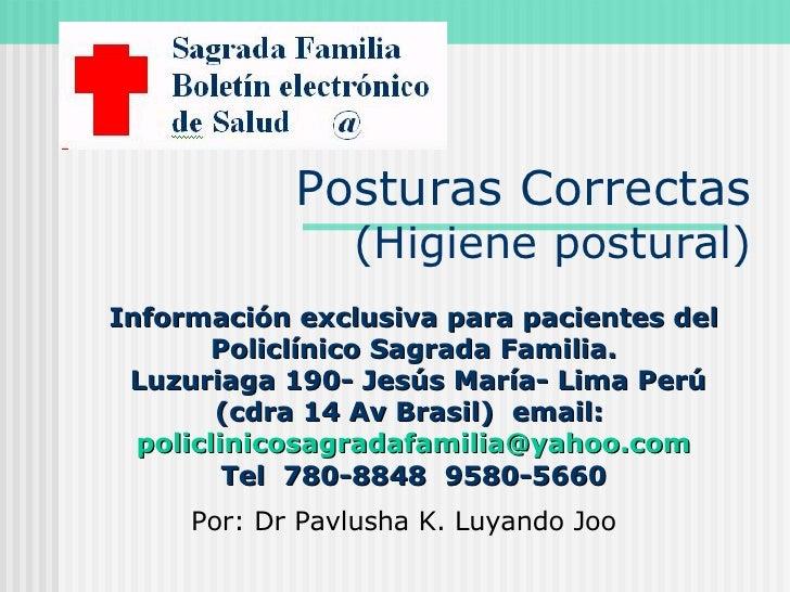 Posturas Correctas (Higiene postural) Por: Dr Pavlusha K. Luyando Joo Información exclusiva para pacientes del Policlínico...