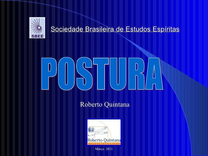 Roberto Quintana POSTURA Sociedade Brasileira de Estudos Espíritas Março  2011