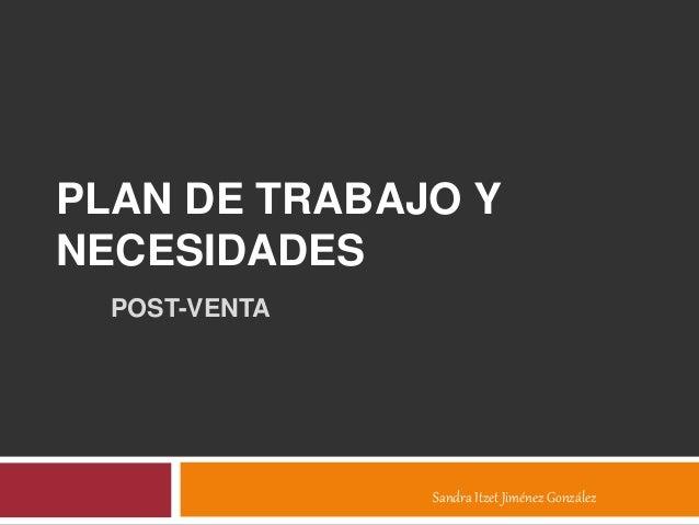 PLAN DE TRABAJO Y NECESIDADES POST-VENTA Sandra Itzet Jiménez González