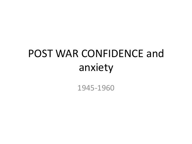 POST WAR CONFIDENCE and anxiety 1945-1960