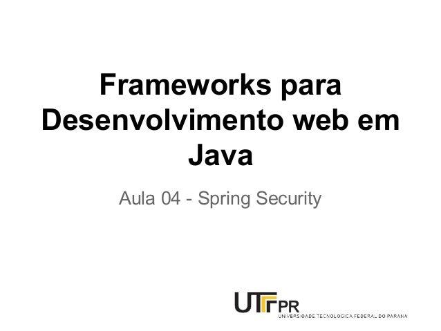 Frameworks para Desenvolvimento web em Java Aula 04 - Spring Security