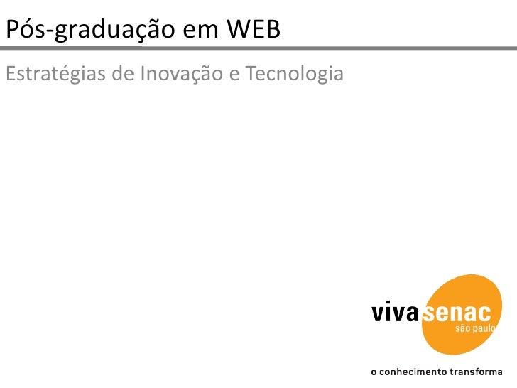 Pós-graduação em WEB<br />Estratégias de Inovação e Tecnologia<br />