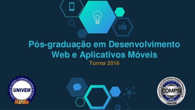 Pós-graduação em Desenvolvimento Web e Aplicativos Móveis Turma 2016