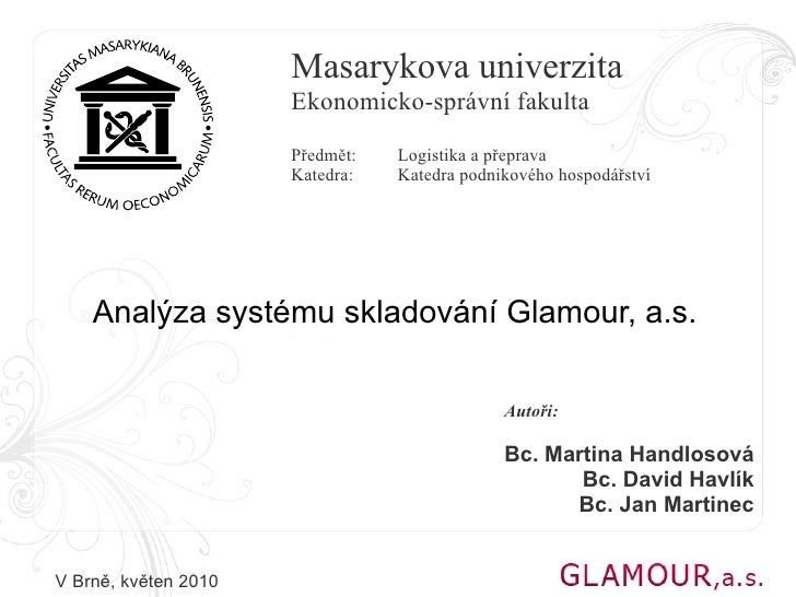 Masarykova univerzita                       Ekonomicko-správní fakulta                       Předmět:   Logistika a přepra...