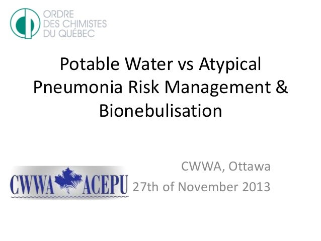 Potable Water vs Atypical Pneumonia Risk Management & Bionebulisation CWWA, Ottawa 27th of November 2013