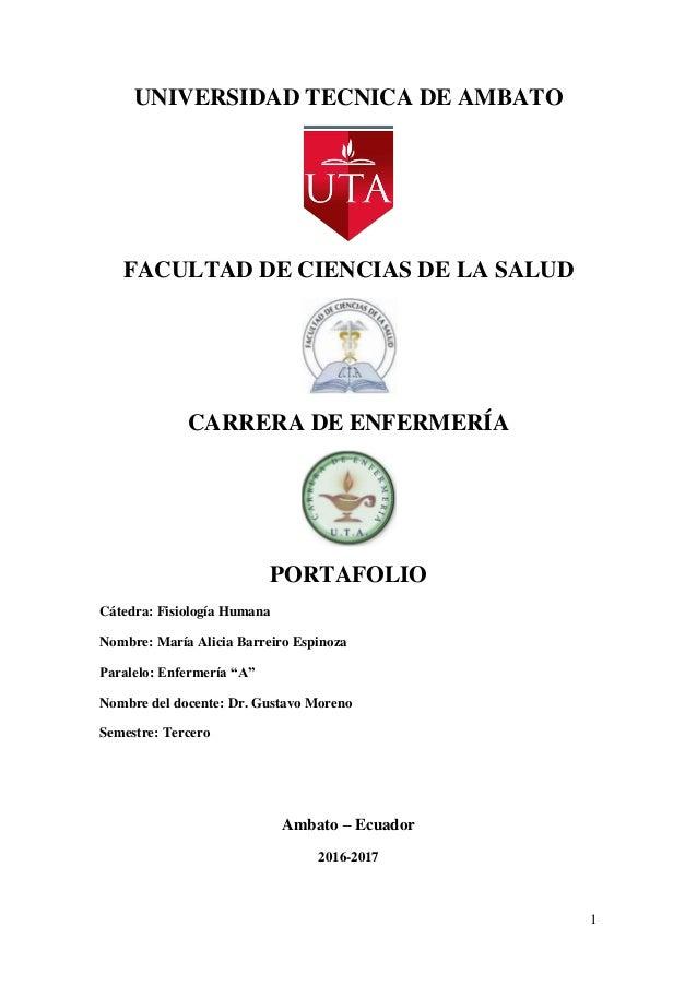 1 UNIVERSIDAD TECNICA DE AMBATO FACULTAD DE CIENCIAS DE LA SALUD CARRERA DE ENFERMERÍA PORTAFOLIO Cátedra: Fisiología Huma...