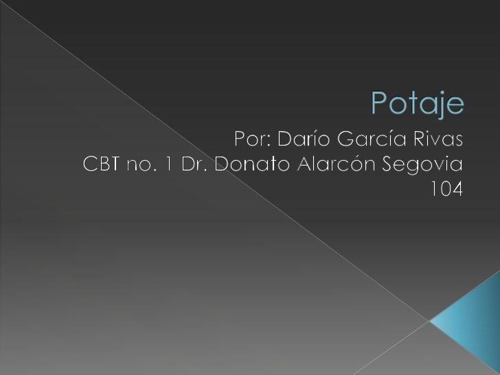 Potaje<br />Por: Darío García Rivas<br />CBT no. 1 Dr. Donato Alarcón Segovia<br />104<br />