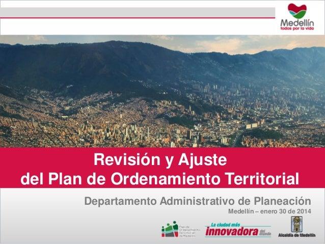 Revisión y Ajuste del Plan de Ordenamiento Territorial Departamento Administrativo de Planeación Medellín – enero 30 de 20...