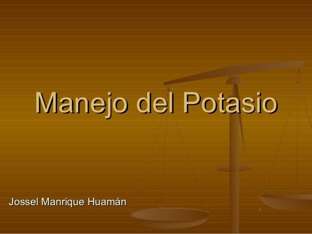 Manejo del PotasioManejo del Potasio Jossel Manrique HuamánJossel Manrique Huamán