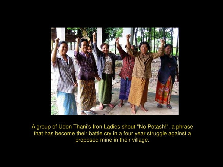 """A group of Udon Thanis Iron Ladies shout """"No Potash!"""", a phrase that has become their battle cry in a four year struggle a..."""
