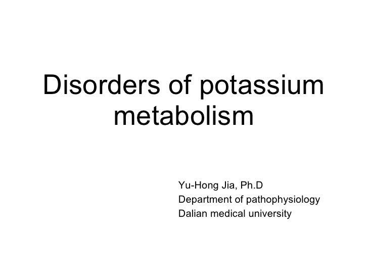 Disorders of potassium metabolism Yu-Hong Jia, Ph.D Department of pathophysiology Dalian medical university
