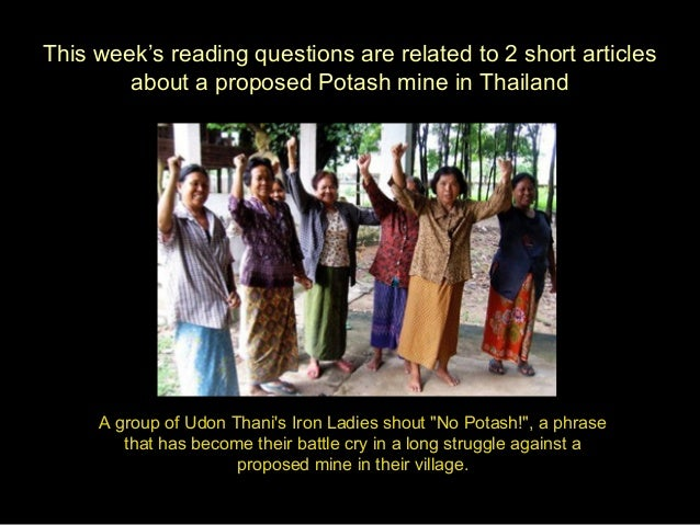 This week's reading questions are related to 2 short articles about a proposed Potash mine in Thailand  A group of Udon Th...