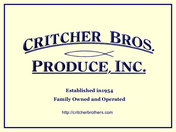 Established in1954Family Owned and Operated  http://critcherbrothers.com