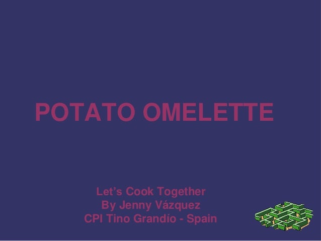 POTATO OMELETTE Let's Cook Together By Jenny Vázquez CPI Tino Grandío - Spain