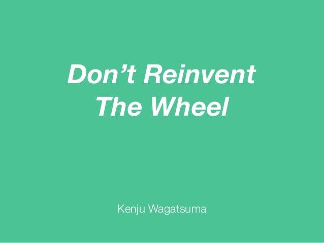 Don't Reinvent The Wheel Kenju Wagatsuma