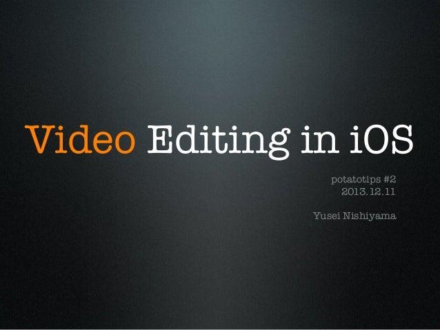 Video Editing in iOS potatotips #2 2013.12.11 Yusei Nishiyama