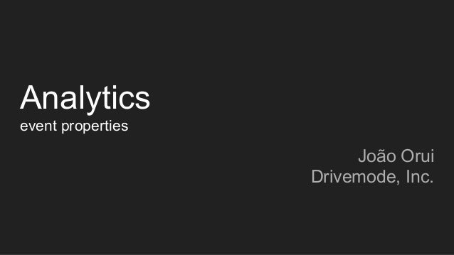 Analytics event properties João Orui Drivemode, Inc.