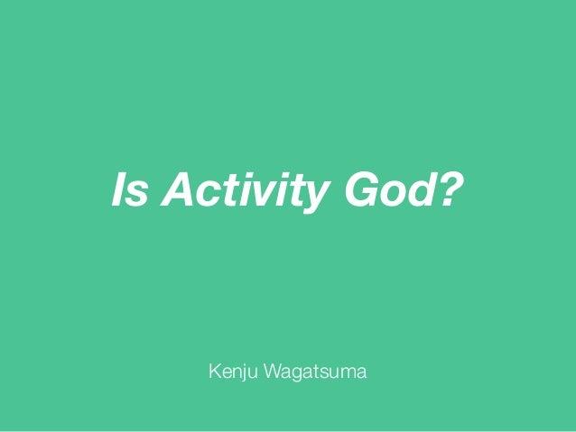 Is Activity God? Kenju Wagatsuma
