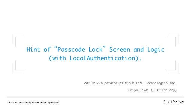 "Hintof""PasscodeLock""ScreenandLogic  (withLocalAuthentication). FumiyaSakai(Just1factory) 2019/01/28potatotips#58..."