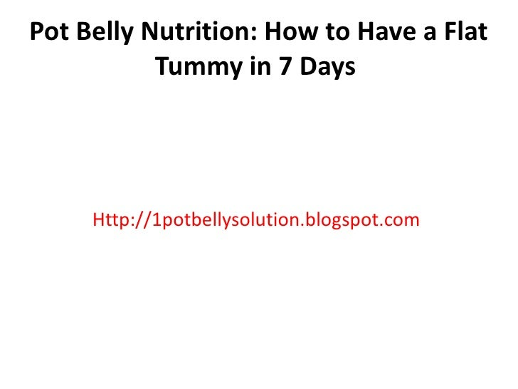 Pot Belly Nutrition: How to Have a Flat           Tummy in 7 Days     Http://1potbellysolution.blogspot.com