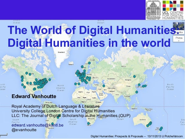 The World of Digital Humanities: Digital Humanities in the world  Edward Vanhoutte Royal Academy of Dutch Language & Liter...