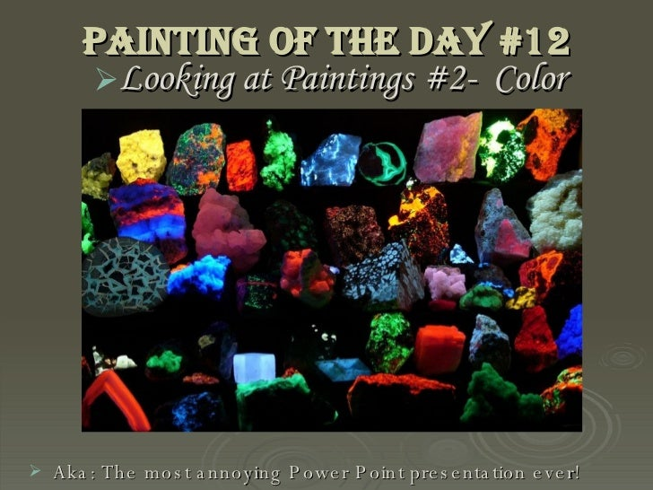 Painting of the Day #12 <ul><li>Looking at Paintings #2-  Color </li></ul><ul><li>Aka: The most annoying Power Point prese...