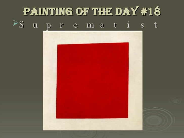Painting of the Day #18 <ul><li>Suprematists </li></ul>
