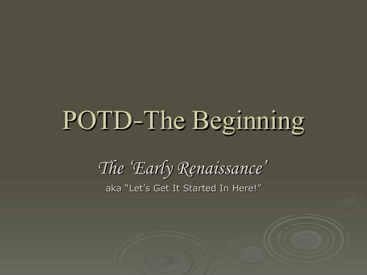 """POTD - The Beginning The 'Early Renaissance'   aka """"Let's Get It Started In Here!"""""""