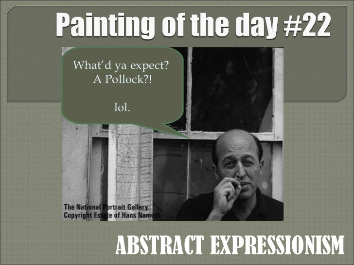 ABSTRACT EXPRESSIONISM What'd ya expect?  A Pollock?! lol.