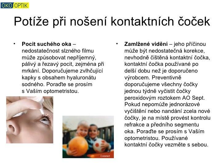 Potíže při nošení kontaktních čoček•   Pocit suchého oka –                  •   Zamlžené vidění – jeho příčinou    nedosta...