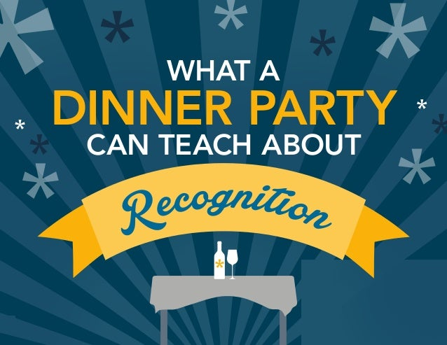 WHAT A DINNER PARTY CAN TEACH ABOUT Recognition