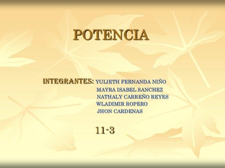 POTENCIA<br />INTEGRANTES:YULIETH FERNANDA NIÑO<br />                                    MAYRA ISABEL SANCHEZ<br />       ...