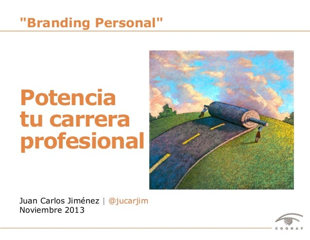 """Branding Personal""  Potencia tu carrera profesional Juan Carlos Jiménez | @jucarjim Noviembre 2013 Potencia Tu Carrera Pr..."